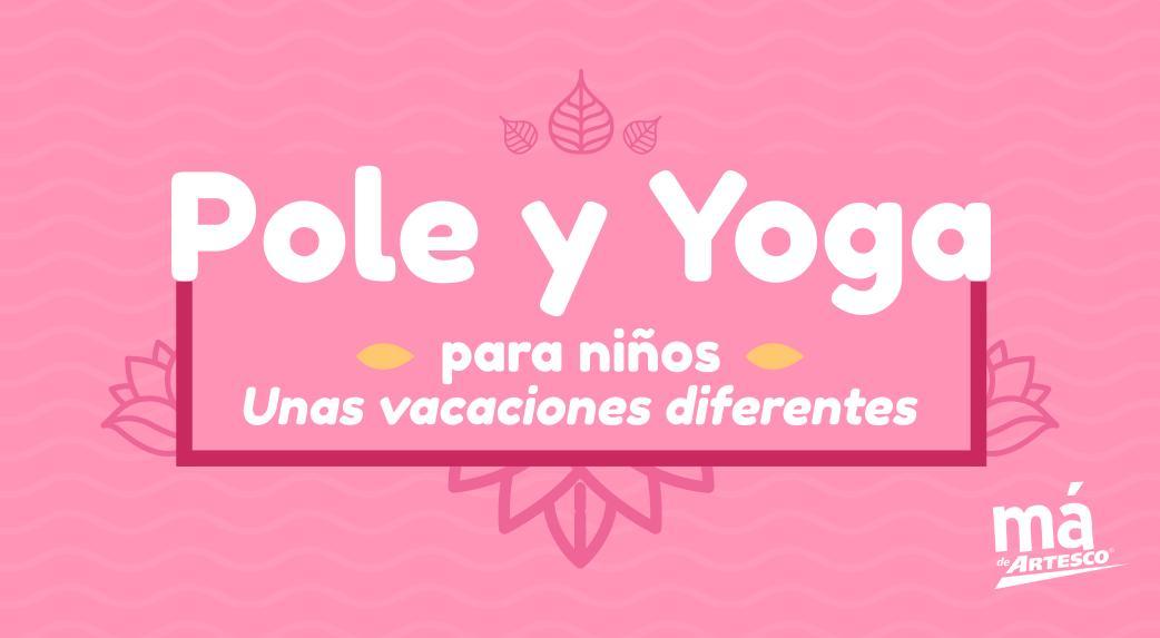 ¡Vacaciones diferentes! Conoce todo sobre el pole y yoga para niños